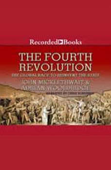 The Fourth Revolution: The Global Race to Reinvent the State, Adrian Wooldridge John Micklethwait