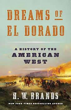 Dreams of El Dorado: A History of the American West, H. W. Brands