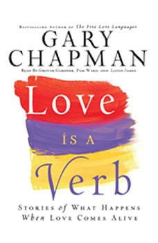 Love is a Verb: Stories of what happens when love comes alive Stories of what happens when love comes alive, Gary Chapman