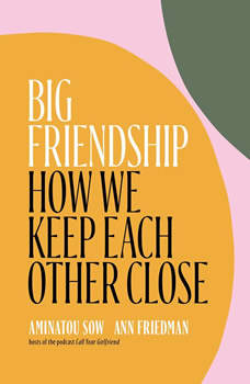 Big Friendship: How We Keep Each Other Close, Aminatou Sow