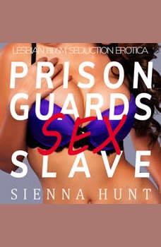 Prison Guards Sex Slave: Lesbian BDSM Seduction Erotica, Sienna Hunt