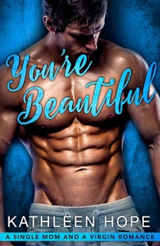 You're Beautiful: A Single Mom and a Virgin Romance, Kathleen Hope