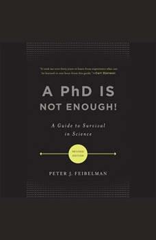 A PhD Is Not Enough!: A Guide to Survival in Science, Peter J. Feibelman