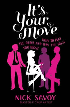 It's Your Move: How to Play the Game and Win the Man You Want, Nick Savoy
