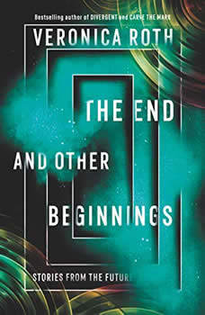 The End and Other Beginnings: Stories from the Future, Veronica Roth