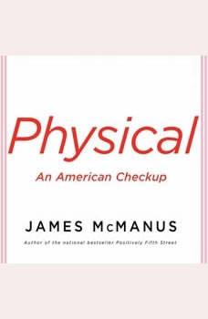 Physical: An American Checkup, James McManus
