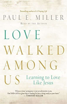 Love Walked Among Us: Learning to Love Like Jesus Learning to Love Like Jesus, Paul E. Miller