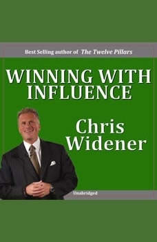 Winning with Influence: Becoming a Person Others Want to Follow, Chris Widener