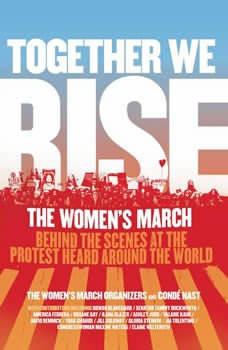 Together We Rise: Behind the Scenes at the Protest Heard Around the World, Women's March Organizers, The