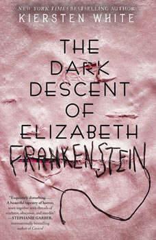 The Dark Descent of Elizabeth Frankenstein, Kiersten White
