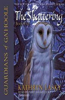 Guardians of GaHoole, Book Five: The Shattering The Shattering, Kathryn Lasky