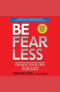 Be Fearless: Change Your Life in 28 Days Change Your Life in 28 Days, Jonathan Alpert