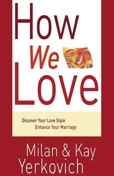 How We Love: Discover Your Love Style, Enhance Your Marriage, Milan Yerkovich