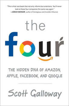 The Four: The Hidden DNA of Amazon, Apple, Facebook, and Google, Scott Galloway