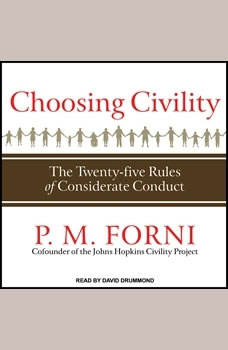 Choosing Civility: The Twenty-five Rules of Considerate Conduct, P. M. Forni