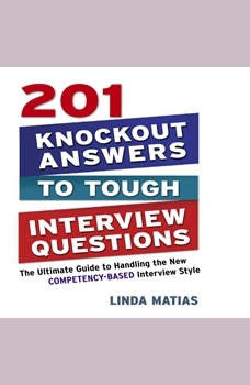 201 Knockout Answers to Tough Interview Questions: The Ultimate Guide to Handling the New Competency-Based Interview Style, Linda Matias