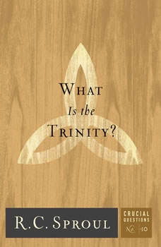 What Is the Trinity?, R. C. Sproul