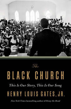 The Black Church: This Is Our Story, This Is Our Song, Henry Louis Gates, Jr.