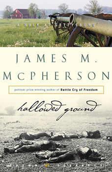 Hallowed Ground: A Walk at Gettysburg, James M. McPherson