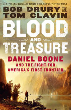 Blood and Treasure: Daniel Boone and the Fight for America's First Frontier, Bob Drury