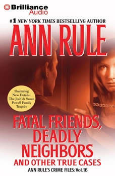 Fatal Friends, Deadly Neighbors: And Other True Cases And Other True Cases, Ann Rule