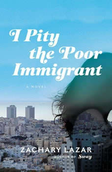 I Pity the Poor Immigrant, Zachary Lazar