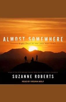 Almost Somewhere: Twenty-Eight Days on the John Muir Trail, Suzanne Roberts