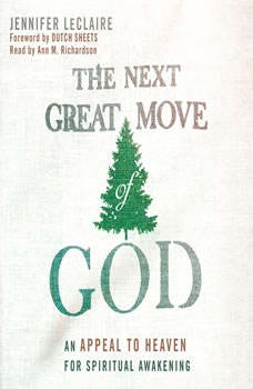 The Next Great Move of God: An Appeal to Heaven for Spiritual Awakening, Jennifer LeClaire