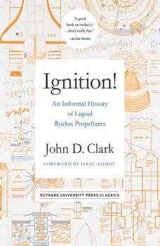 Ignition!: An Informal History of Liquid Rocket Propellants, John Drury Clark