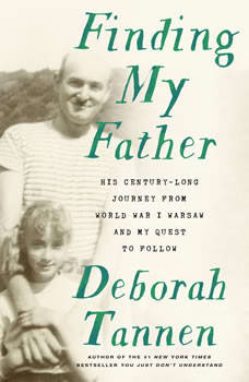 Finding My Father: His Century-Long Journey from World War I Warsaw and My Quest to Follow, Deborah Tannen