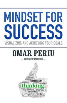 Mindset for Success: Visualizing and Achieving Your Goals, Omar Periu