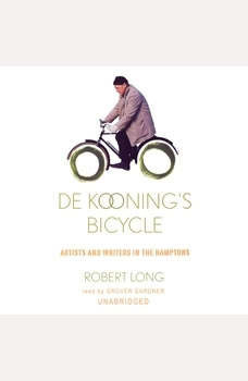 De Koonings Bicycle: Artists and Writers in the Hamptons, Robert Long