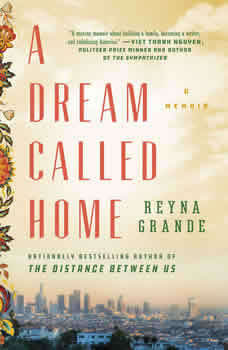 A Dream Called Home: A Memoir, Reyna Grande