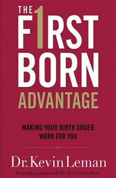 The Firstborn Advantage: Making Your Birth Order Work for You Making Your Birth Order Work for You, Kevin Leman