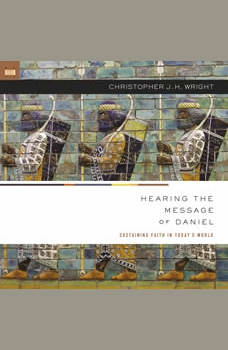 Hearing the Message of Daniel: Sustaining Faith in Today's World, Christopher J. H. Wright