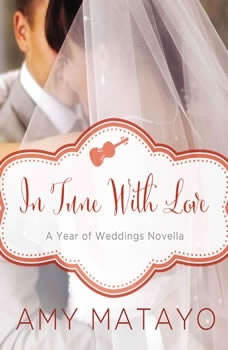 In Tune with Love: An April Wedding Story, Amy Matayo