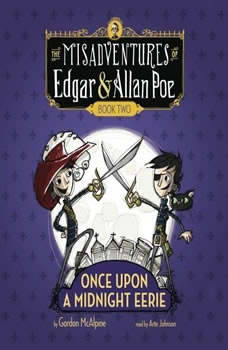Once Upon a Midnight Eerie: The Misadventures of Edgar & Allan Poe, Book Two, Gordon McAlpine