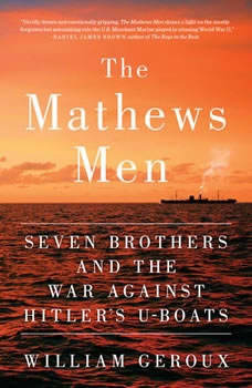 The Mathews Men: Seven Brothers and the War Against Hitler's U-boats, William Geroux