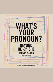 What's Your Pronoun?: Beyond He and She, Dennis Baron