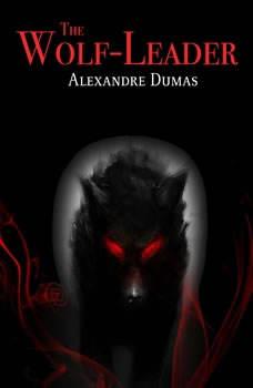 The Wolf-Leader, Alexandre Dumas