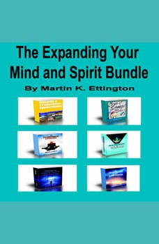 The Expanding Your Mind and Spirit Bundle, Martin K. Ettington