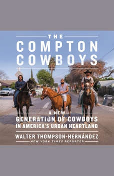 The Compton Cowboys: The New Generation of Cowboys in America's Urban Heartland, Walter Thompson-Hernandez
