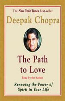 The Path to Love: Spiritual Strategies for Healing Spiritual Strategies for Healing, Deepak Chopra, M.D.