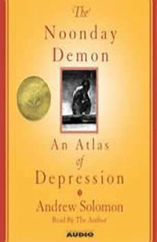The Noonday Demon: An Atlas Of Depression, Andrew Solomon