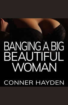 Banging a Big Beautiful Woman: BBW Erotica, Conner Hayden