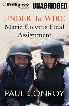 Under the Wire: Marie Colvin's Final Assignment, Paul Conroy