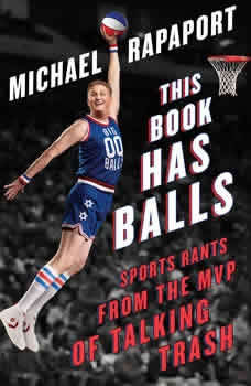 This Book Has Balls: Sports Rants from the MVP of Talking Trash, Michael Rapaport