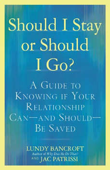 Should I Stay or Should I Go?: A Guide to Knowing If Your Relationship Can--and Should--be Saved, Lundy Bancroft