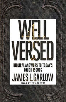 Well Versed: Biblical Answers to Today's Tough Issues, James L. Garlow