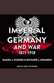 Imperial Germany and War, 1871-1918, Richard L. DiNardo